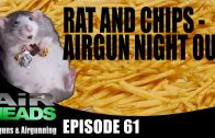 Rat and Chips – Airgun Night out – AirHeads, episode 61