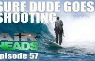Surf Dude goes Shooting – AirHeads, episode 57
