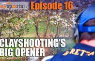 Clayshooting's big opener – Claysports, episode 16