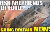 "Fishing Britain NEWS – ""Fish Are Friends Not Food!"""